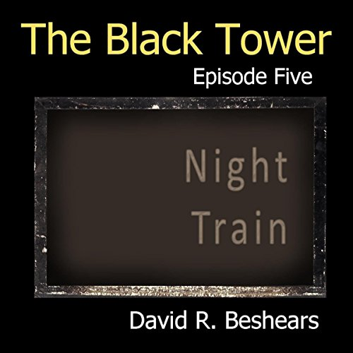 The Black Tower: Episode Five - Night Train audiobook cover art