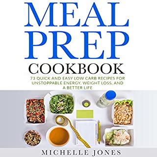 Meal Prep Cookbook     73 Quick and Easy Low-Carb Recipes for Unstoppable Energy, Weight Loss, and a Better Life              By:                                                                                                                                 Michelle Jones                               Narrated by:                                                                                                                                 Nicole Marie Blessing                      Length: 1 hr and 29 mins     1 rating     Overall 1.0