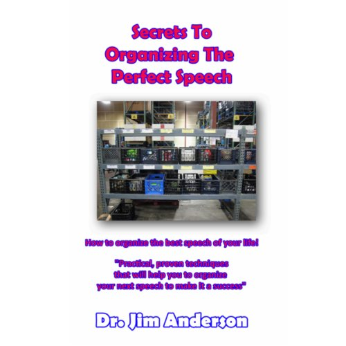 Secrets to Organizing the Perfect Speech: How to Organize the Best Speech of Your Life! audiobook cover art