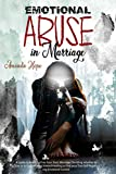 EMOTIONAL ABUSE IN MARRIAGE: A GUIDE TO BREAKING FREE FROM TOXIC MARRIAGE, DECIDING WHETHER TO STAY OR TO GO & MOVING TOWARD HEALING TO FIND YOUR TRUE ... Anxiety in Relationships) (English Edition)