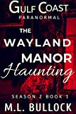 The Wayland Manor Haunting (Gulf Coast Paranormal Season Two Series Book 1)