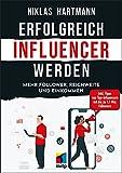 Erfolgreich Influencer werden: Mehr Follower, Reichweite und Einkommen. Inkl. Tipps von...