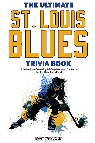 The Ultimate Saint Louis Blues Trivia Book: A Collection of Amazing Trivia Quizzes and Fun Facts for Die-Hard Blues Fans!