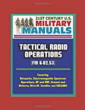 21st Century U.S. Military Manuals: Tactical Radio Operations (FM 6-02.53) - Covering Networks, Electromagnetic Spectrum Operations, HF and VHF, Ground and Airborne, Ultra HF, Satellite, and SINCGARS