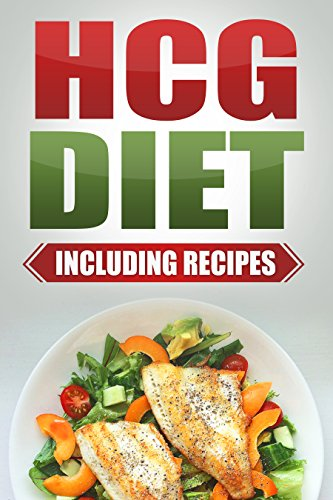 HCG Diet: Step by Step Weight Loss Guide with Recipes Included: 4 weeks to losing 20 pounds!