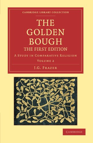 The Golden Bough: The First Edition Volume 2: A Study in Comparative Religion (Cambridge Library Collection - Classics)