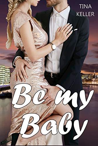 Be my Baby von [Tina Keller]