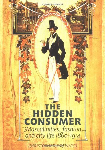 The Hidden Consumer: Masculinities, Fashion and City Life 1860-1914 (Studies in Design)