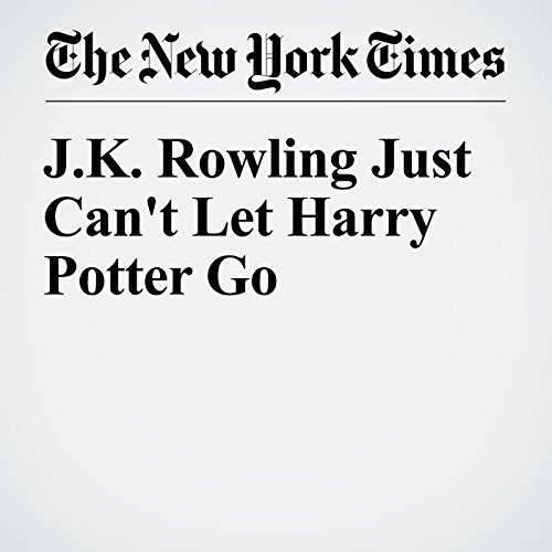 『J.K. Rowling Just Can't Let Harry Potter Go』のカバーアート