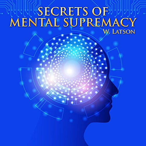 Secrets of Mental Supremacy                   By:                                                                                                                                 W. Latson                               Narrated by:                                                                                                                                 John Marino                      Length: 2 hrs and 8 mins     Not rated yet     Overall 0.0