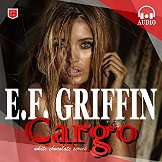 Cargo     White Chocolate Series, Book 2              By:                                                                                                                                 E. F. Griffin                               Narrated by:                                                                                                                                 Sierra Kline                      Length: 2 hrs and 10 mins     Not rated yet     Overall 0.0