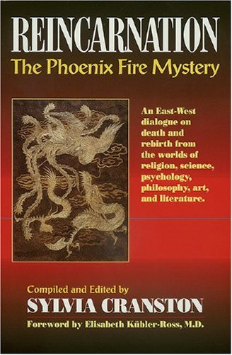 Reincarnation: The Phoenix Fire Mystery : An East-West Dialogue on Death and Rebirth from the Worlds of Religion, Scienc