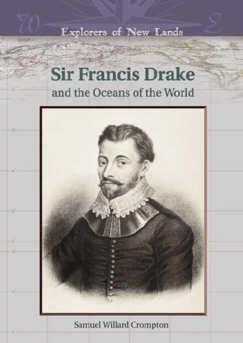Sir Francis Drake and the Oceans of the World (Explorers of New Lands)