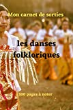 Mon carnet de sorties les danses folkloriques: 100 pages à noter