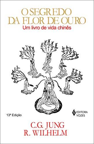 Segredo da flor de ouro: Um livro de vida chinês