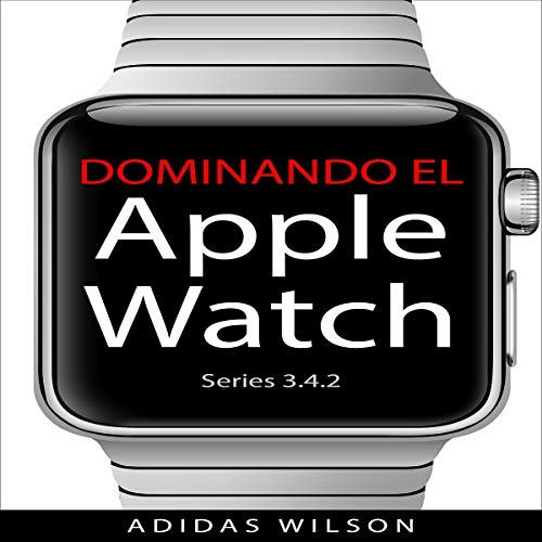 Dominando El Apple Watch Series 3.4.2 [Mastering Apple Watch: Apple Watch Series 3 - 4.2] Titelbild