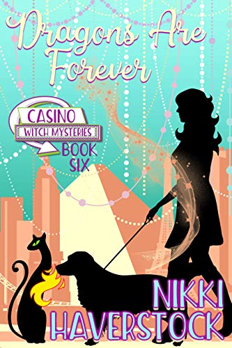 Dragons are Forever: Casino Witch Mysteries 6 by [Nikki Haverstock]