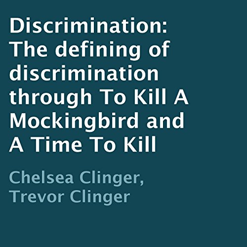Discrimination: The Defining of Discrimination Through to Kill a Mockingbird and a Time to Kill cover art