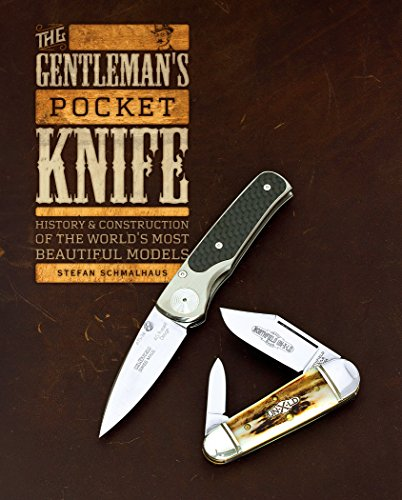 The Gentleman's Pocket Knife: History and Construction of the World's Most Beautiful Models