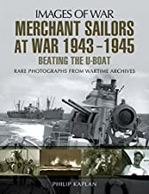 Merchant Sailors at War 1943-1945: Beating the U-Boat: Rare Photographs from Wartime Archives (Images of War)