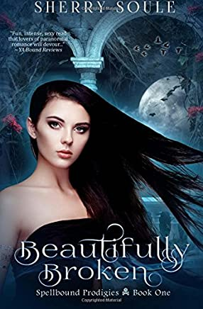 Beautifully Broken: Book 1 (Spellbound Prodigies) (Volume 1)