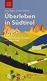 Überleben in Südtirol: Zwischen Bergen, Knödeln und Dolce Vita ('Folio - Südtirol erleben')