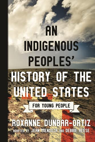 Compare Textbook Prices for An Indigenous Peoples' History of the United States for Young People ReVisioning History for Young People Illustrated Edition ISBN 9780807049396 by Mendoza, Jean,Reese, Debbie,Dunbar-Ortiz, Roxanne