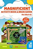 Magnificient Activity Book & Brain Games for kids 9-12. 130 Pages.: Solutions included in this fantastic notebook 6 x 9 Inches size. For Clever kids ... one - battleship - tic tac toe and more