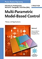 Multi-Parametric Model-Based Control: Theory and Applications (Process Systems Engineering)