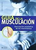 Guia de la musculacion. Descripcion anatomica de los movimientos (Spanish Edition) by Elmar Trunz Carlisi(2007-10-01)