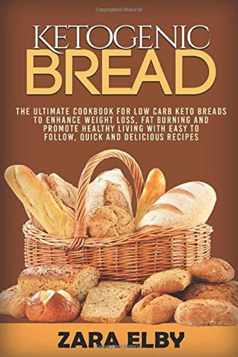 職業トロピカルシティKetogenic Bread: The Ultimate Cookbook for Low Carb Keto Breads to Enhance Weight Loss, Fat Burning and Promote Healthy Living with Easy to Follow, Quick and Delicious Recipes!