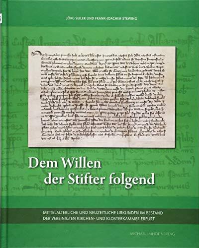 Dem Willen der Stifter folgend: Mittelalterliche und neuzeitliche Urkunden im Bestand der Vereinigten Kirchen- und Klosterkammer Erfurt