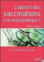 L'apport des vaccinations à la santé publique de Michel Georget