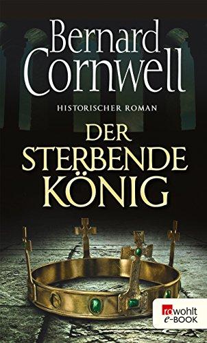 Der sterbende König: Historischer Roman (Die Uhtred-Saga 6)