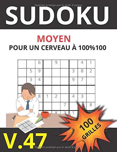 SUDOKU MOYEN POUR UN CERVEAU A 100 {710c0f5a2837e8dbf1c9ce4920d24cc704da4256c2fbc1d54df376b84af12a15} 100 V.47 100 GRILLES: Sudoku pour adultes |Gros caractères|Grilles avec solutions à la fin|Niveau moyen.