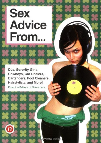 Sex Advice From...: DJs, Sorority Girls, Cowboys, Car Dealers, Bartenders, Pool Cleaners, Hairstylists, and More!