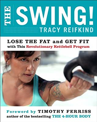 The Swing!: Lose the Fat and Get Fit with This Revolutionary Kettlebell Program from HarperOne