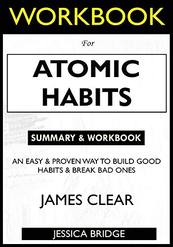 WORKBOOK For Atomic Habits: An Easy & Proven Way to Build Good Habits & Break Bad Ones Front Cover