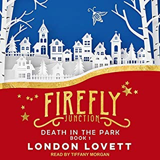 Death in the Park     Firefly Junction Cozy Mystery Series, Book 1              By:                                                                                                                                 London Lovett                               Narrated by:                                                                                                                                 Tiffany Morgan                      Length: 6 hrs and 19 mins     6 ratings     Overall 3.2