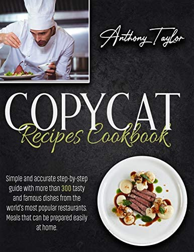 Copycat Recipes Cookbook Simple And Accurate Step By Step Guide With More Than 300 Tasty And product image