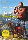 Andreas Kieling. Durch Deutschland wandern. Auf der Suche nach den wilden Tieren. Jetzt aktualisiert und erweitert.
