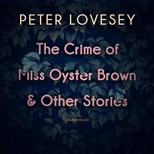 The Crime of Miss Oyster Brown and Other Stories                   By:                                                                                                                                 Peter Lovesey                               Narrated by:                                                                                                                                 Simon Vance,                                                                                        Kate Reading,                                                                                        Marisa Calin,                   and others                 Length: 9 hrs and 2 mins     5 ratings     Overall 4.8