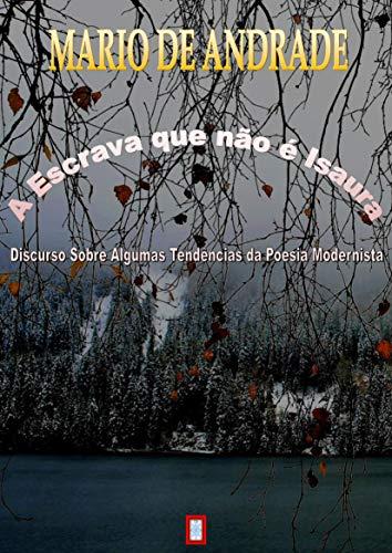 A ESCRAVA QUE NÃO É ISAURA : Discurso Sobre Algumas Tendências da Poesia Modernista
