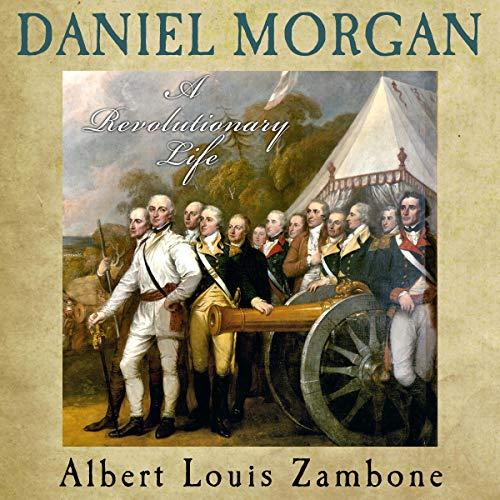 Daniel Morgan: A Revolutionary Life audiobook cover art