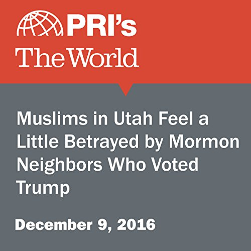 Muslims in Utah Feel a Little Betrayed by Mormon Neighbors Who Voted Trump audiobook cover art