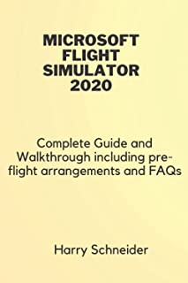 Microsoft flight Simulator 2020:: Complete Guide and Walkthrough, including the best pre-flight arrangements and FAQs