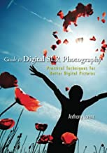 Guide to Digital SLR Photography: Practical Techniques for Better Digital Pictures