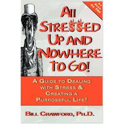 All Stressed Up and Nowhere to Go: A Guide to Dealing with Stress and Creating a Purposeful Life (Paperback) - Common