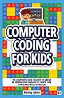 Computer Coding for Kids: An Educational Guide to Learn the basics of Programming Language to create your Own Games while having Fun Front Cover