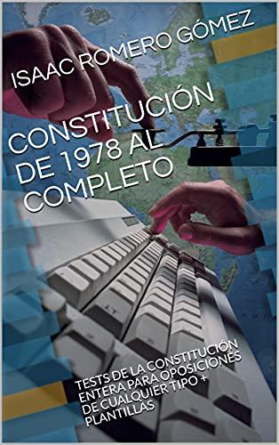 CONSTITUCIÓN DE 1978 AL COMPLETO: TESTS DE LA CONSTITUCIÓN ENTERA PARA OPOSICIONES DE CUALQUIER TIPO + PLANTILLAS (Spanish Edition)